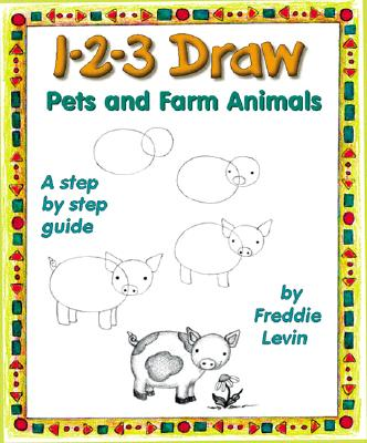 1-2-3 Draw Pets and Farm Animals By Levin, Freddie